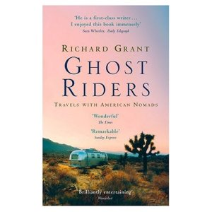 Ghost Riders - Travels with American Nomads by Richard Grant