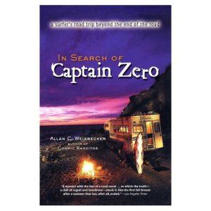In Search of Captain Zero - A Surfer's Road Trip Beyond the End of the Road by Allan Weisbecker